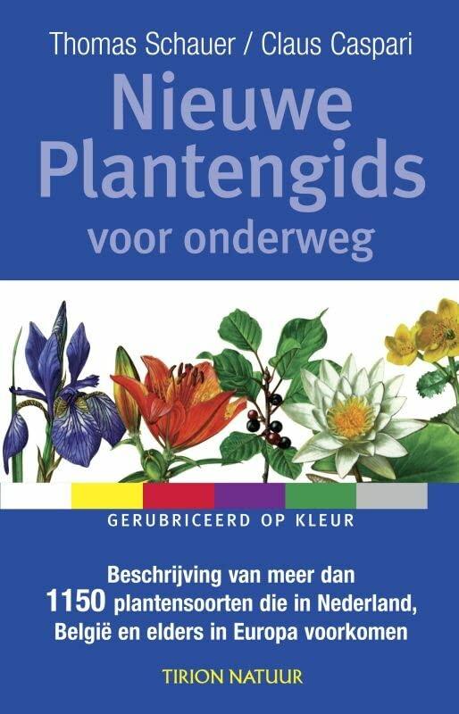 Tirion natuur Nieuwe plantengids voor onderweg: beschrijving van meer dan 1150 plantensoorten die in Nederland, België en elders in Europa voorkomen By Thomas Schauer