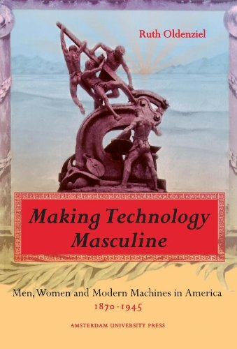 Making Technology Masculine By Ruth Oldenziel