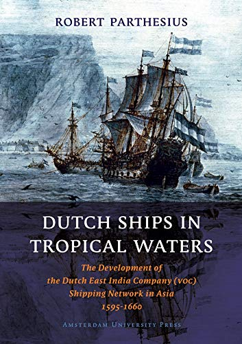 Dutch Ships in Tropical Waters By Robert Parthesius