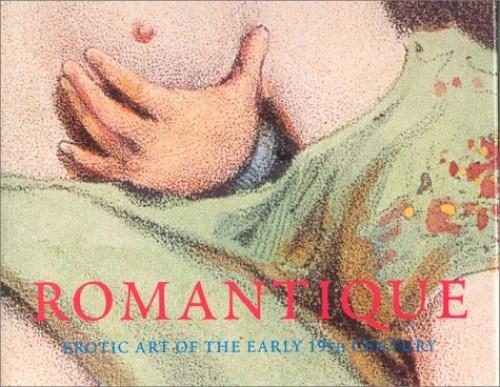 Romantique: Erotic Art of the Early 19th Century (Pepin Press Art Books) By Hans-Jurgen Dopp