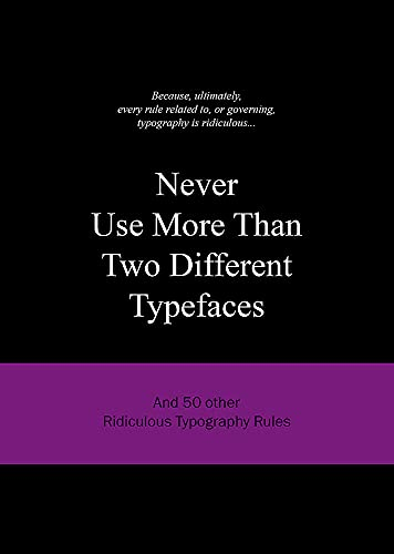 Never Use More Than Two Different Typefaces:And 50 Other Ridiculo By Anneloes van Gaalen