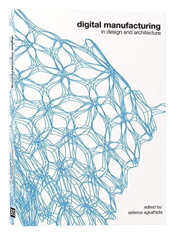 Digital Manufacturing: In Design and Architecture by BIS Publishers