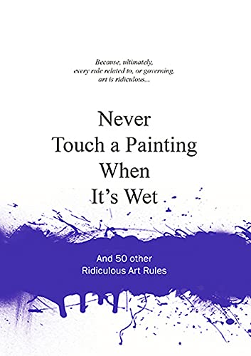 Never Touch a Painting When It's Wet By Anneloes van Gaalen