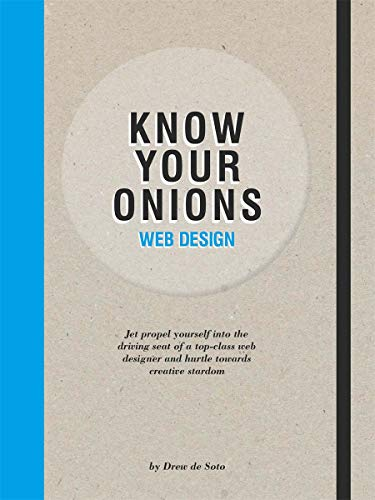Know Your Onions Web design: Jet propel yourself into the driving By Drew de Soto