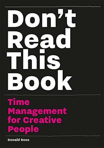 Don't Read this Book: Time Management for Creative People By Donald Roos