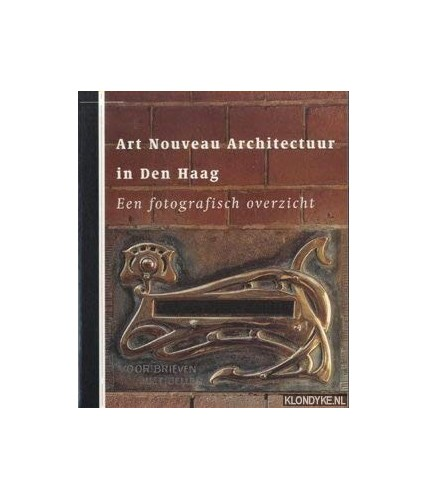 Art nouveau architectuur in Den Haag: Een fotografisch overzicht By John Sillevis