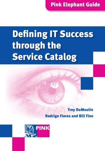 Defining IT Success Through the Service Catalog By Troy DuMoulin