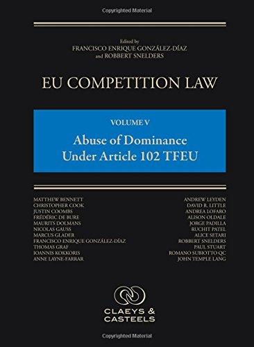 EU Competition Law, Volume V: Abuse of Dominance Under Article 102 TFEU By Francisco Enrique Gonzalez-Diaz