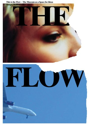 This is the Flow: The Museum as a Space for Ideas by Rutger Wilson