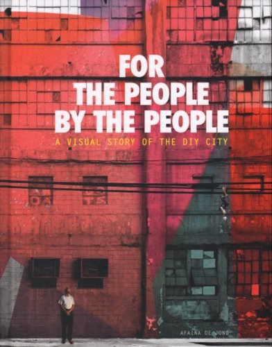Aifana De Jong - for the People, by the People. A Visual Story of the DIY City By Afaina de Jong
