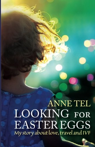 Looking for Easter Eggs: My story about love, travel and IVF By mrs Anne Tel A