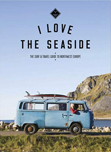 The Surf & Travel Guide to Northwest Europe By Alexandra Gossink