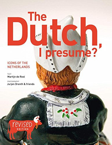 DUTCH I PRESUME: icons of the Netherlands By Martijn de Rooi