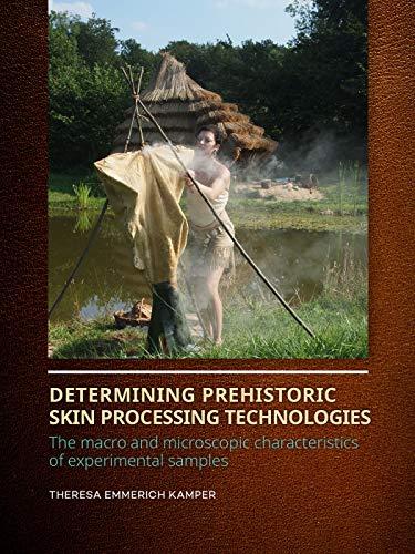 Determining Prehistoric Skin Processing Technologies By Theresa Emmerich Kamper