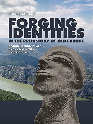 Forging Identities in the prehistory of Old Europe By John Chapman