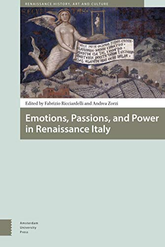 Emotions, Passions, and Power in Renaissance Italy By Fabrizio Ricciardelli