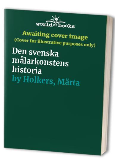 Den svenska målarkonstens historia By Märta Holkers