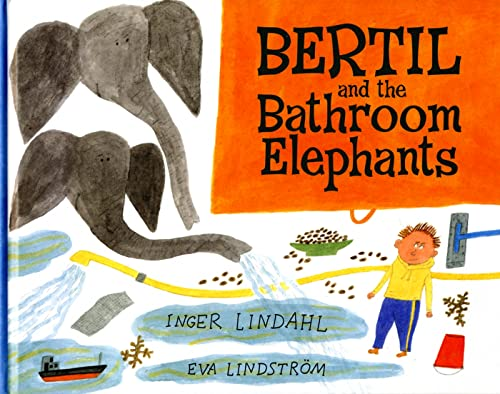 Bertil and the Bathroom Elephants By Inger Lindahl