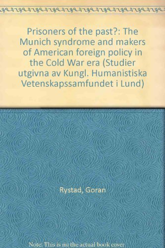 Prisoners of the past?: The Munich syndrome and makers of American foreign policy in the Cold War era (Scripta minora) By Gran Rystad