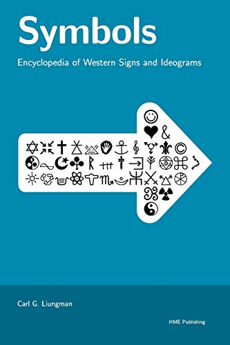 Symbols -- Encyclopedia of Western Signs and Ideograms By Carl G Liungman