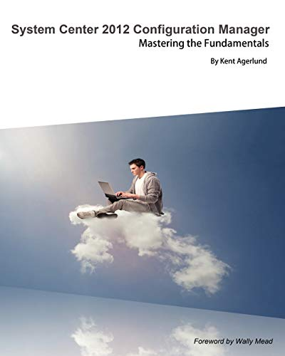 System Center 2012 Configuration Manager: Mastering the Fundamentals By Kent Agerlund