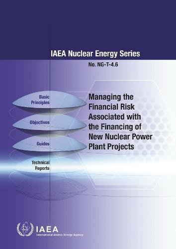 Managing the Financial Risk Associated with the Financing of New Nuclear Power Plant Projects By IAEA