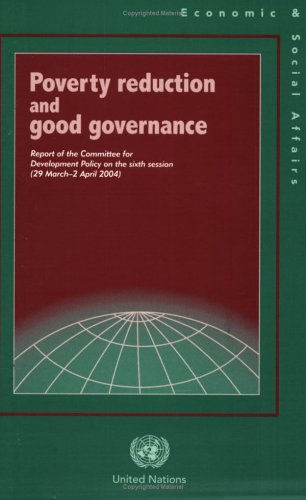 Poverty Reduction and Good Governance, Report of the Committee for Development Policy on the Sixth Session (29 March - 2 April 2004) By United Nations