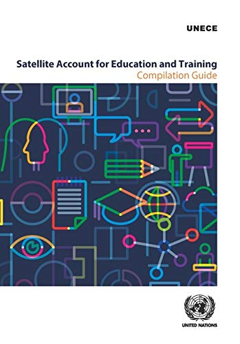 Satellite Account for Education and Training By United Nations Economic Commission for Europe