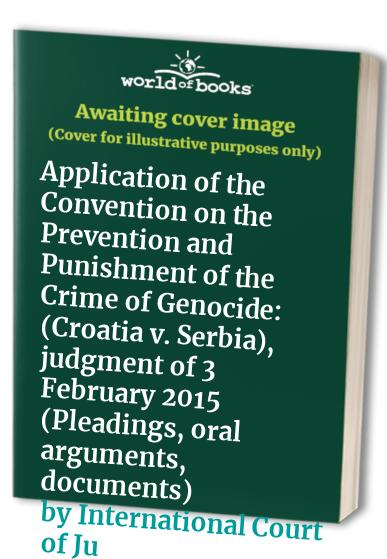 Application of the Convention on the Prevention and Punishment of the Crime of Genocide By International Court of Justice