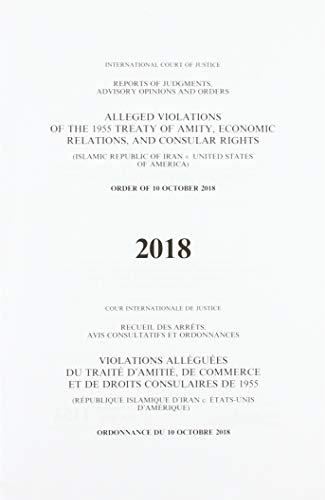 Alleged violations of the 1995 Treaty of Amity, economic relations, and consular rights By International Court of Justice