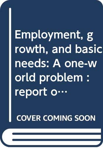 Employment, growth, and basic needs: A one-world problem : report of the Director-General of the International Labour Office