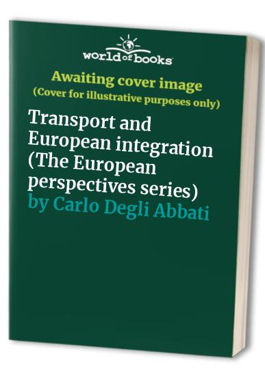 Transport and European integration (The European perspectives series) By Carlo Degli Abbati