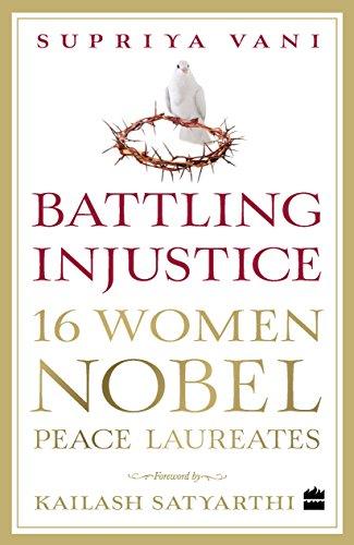 Battling Injustice: 16 Women Nobel Peace Laureates By Supriya Vani