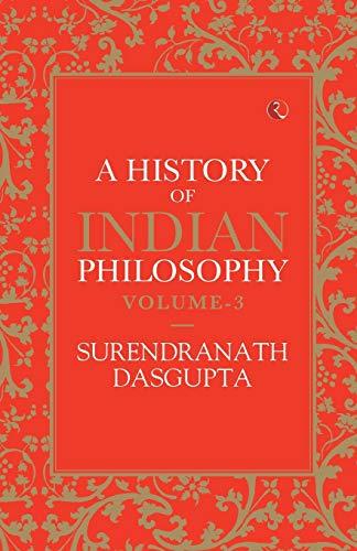 A HISTORY OF INDIAN PHILOSOPHY: VOLUME III By Surendranath Dasgupta