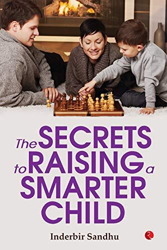 The Secrets to Raising a Smarter Child By Inderbir Sandhu