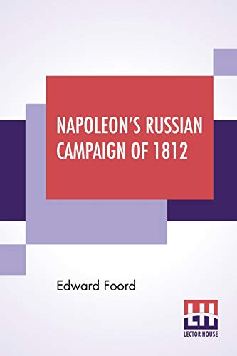 Napoleon's Russian Campaign Of 1812 By Edward Foord