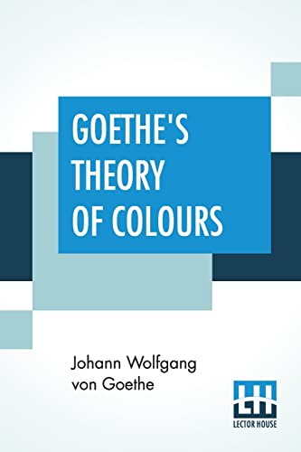 Goethe's Theory Of Colours By Johann Wolfgang Von Goethe