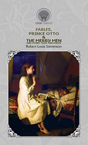 Fables, Prince Otto & The Merry Men and Other Tales and Fables By Robert Louis Stevenson
