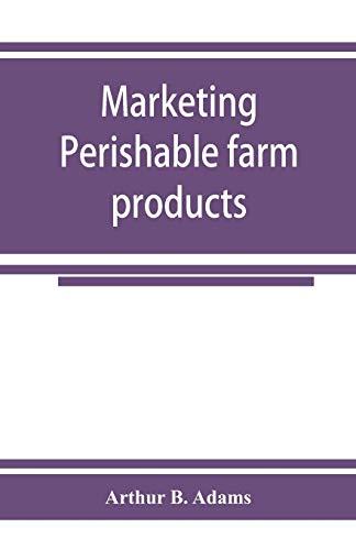 Marketing perishable farm products By Arthur B Adams