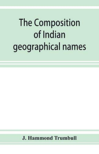 The composition of Indian geographical names By J Hammond Trumbull