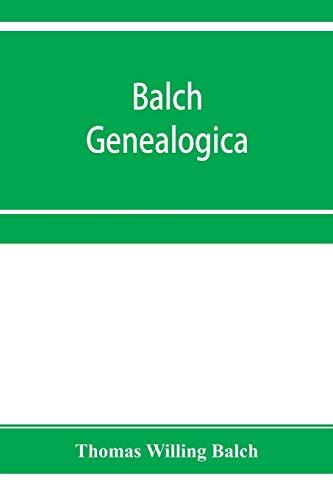 Balch Genealogica By Thomas Willing Balch