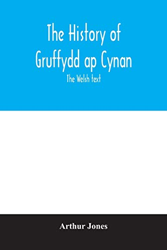 The history of Gruffydd ap Cynan; the Welsh text By Arthur Jones