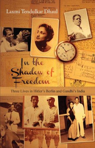 Love and Freedom: Three Lives in Hitler's Germany and Gandhi's India by Laxmi Tendulkar Dhaul