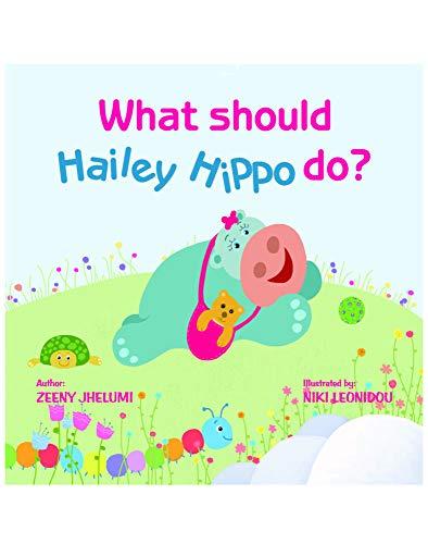 What should Hailey Hippo do? By Zeeny Jhelumi