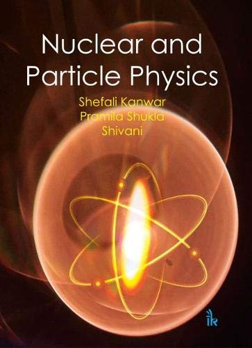 Nuclear and Particle Physics By Shefali Kanwar