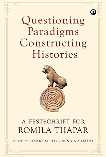 Questioning Paradigms, Constructing Histories By Kumkum Roy