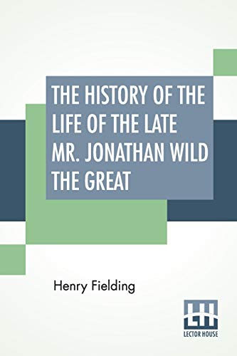 The History Of The Life Of The Late Mr. Jonathan Wild The Great By Henry Fielding