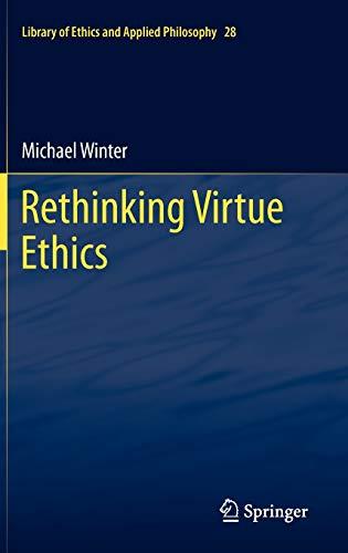 Rethinking Virtue Ethics By Michael Winter