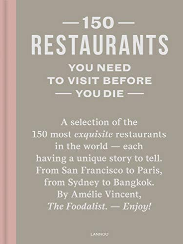 150 Restaurants You Need to Visit Before You Die By Amelie Vincent
