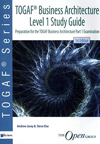 Togaf(r) Business Architecture Level 1 Study Guide By Van Haren Publishing